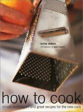 How to Cook: Simple Techniques and Great Recipes for the New Cook