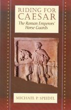 Riding for Caesar The Roman Emperors Horse Guards - Rome Military History Book