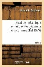 Essai de Mecanique Chimique Fondee Sur la Thermochimie. Tome 2 by Berthelot-M...