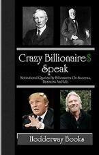 Crazy Billionaires Speak : Motivational Quotes by Billionaires on Success,...