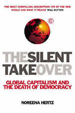 The Silent Takeover: Global Capitalism and the Death of Democracy by NOREENA HE
