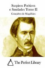 Suspiros Poéticos e Saudades Tomo II by Gonçalves de Magalhães (2015, Paperback)