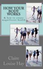 How Your Body Works : And How to Create Magnificent Health (2014, Paperback)