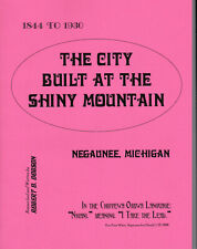 History of Negaunee,MI .from 1844 to1930.R.D.Dobson,Photos,Reliving,Names, News