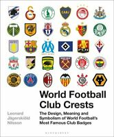 World Football Club Crests The Design, Meaning and Symbolism of... 9781472954251