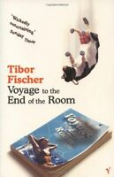 Voyage to the End of the Room By Tibor Fischer. 9780099437734