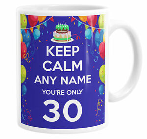 Keep Calm You're Only 30 Personalised Custom Name Mug Tea Cup