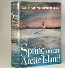 Scherman Spring On An Arctic Island 1st Edition 1956 H/C
