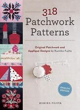 318 Patchwork Patterns: Original Patchwork and Applique Designs by Kumiko Fujita
