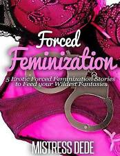 NEW Forced Feminization (Mistress Dede Forced Feminization Stories Series)