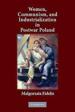 Women, Communism, and Industrialization in Postwar Poland by Malgorzata...