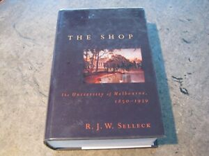 R.J.W. Selleck - The Shop - The University of Melbourne 1850-1939 Hardcover
