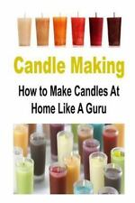 Candle Making: How to Make Candles at Home Like a Guru : Candle, Candle Makin...