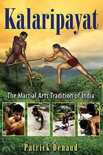 NEW Kalaripayat: The Martial Arts Tradition of India by Patrick Denaud
