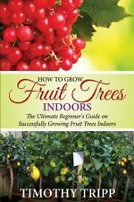 How to Grow Fruit Trees Indoors: the Ultimate Beginner's Guide on...