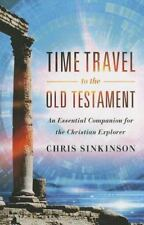 Time Travel to the Old Testament : An Essential Companion for the Christian...