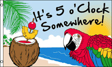 """""""IT'S 5 O'CLOCK SOMEWHERE"""" 2x3 ft flag polyester"""