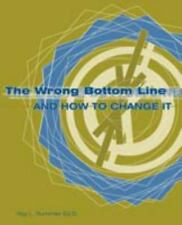 The Wrong Bottom Line : And How to Change It by Roy Rummler (2006, Paperback)
