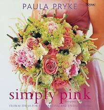 NEW Simply Pink: Floral Ideas for Decorating and Entertaining by Paula Pryke
