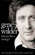 Kiss Me Like a Stranger: My Search for Love and Art by Wilder, Gene, Good Used B