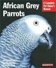 The Complete Pet Owner's Manual: AFRICAN GREY PARROTS by Margaret T. Wrightson