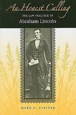An Honest Calling: The Law Practice of Abraham Lincoln, Steiner, Mark E., Good B