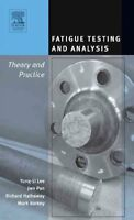 Fatigue Testing and Analysis : Theory and Practice, Hardcover by Lee, Yung-Li...