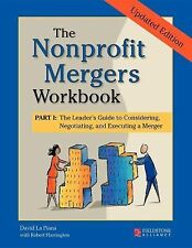 The Nonprofit Mergers Workbook Part I: The Leader's Guide to Considering, Negoti