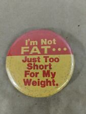 """D68 Button---I'm Not Fat---Just Too Short For My Weight---2"""" vintage"""