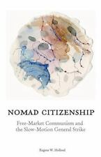 Nomad Citizenship: Free-Market Communism and the Slow-Motion General Strike by