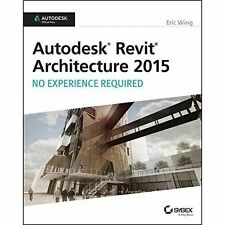 Autodesk Revit Architecture 2015: No Experience Required: Autodesk Official...