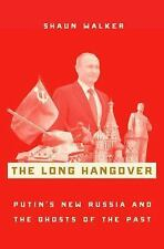 The Long Hangover : Putin's Russia and the Ghosts of the Past by Shaun Walker...