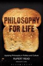 Philosophy for Life: Applying Philosophy in Politics and Culture Rupert Read