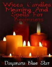 NEW Wicca Candles Meaning and Spells for Beginners by Dayanara Blue Star
