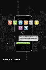 Always On: How the iPhone Unlocked the Anything-Anytime-Anywhere Future--and Loc