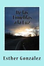 De Las Tinieblas a la Luz : Memorias y Testimonios by Esther Gonzalez (2014,...
