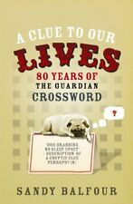 A Clue to Our Lives: 80 Years of the Guardian Cryptic Crossword: 85 Years of t,