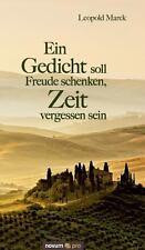 Ein Gedicht Soll Freude Schenken, Zeit Vergessen Sein by Leopold Marek (2012,...