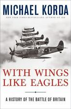 With Wings Like Eagles: A History of the Battle of Britain by Korda, Michael