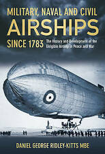 Military, Naval and Civil Airships Since 1783: The History and Development of the Dirigible Airship in Peace and War by Daniel George Ridley-Kitts (Hardback, 2012)