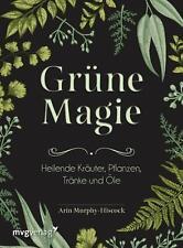 Grüne Magie Heilende Kräuter, Pflanzen, Tränke und Öle Arin Murphy-Hiscock Buch