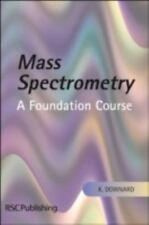 Mass Spectrometry : A Foundation Course by K. Downard (2004, Paperback)