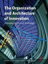 Organization And Architecture of Innovation : Managing the Flow of Technology...
