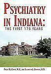 Psychiatry in Indiana : The First 175 Years by Elizabeth S. Bowman and Philip...
