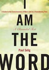 I Am the Word : A Guide to the Consciousness of Man's Self in a Transitioning...