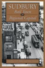 Sudbury: Rail Town to Regional Capital, Wallace, C.M., Very Good Books
