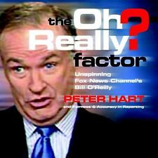The Oh Really? Factor: Unspinning Fox News Channel's Bill O'Reilly, Fairness and