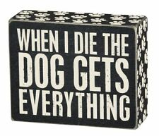 """When I Die the Dog Gets Everything Box Sign Primitives Kathy 5"""" x 4"""""""