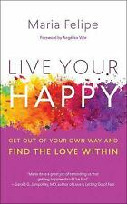 New, Live Your Happy: Get Out of Your Own Way and Find the Love Within, Felipe,