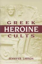 Greek Heroine Cults (Wisconsin Studies in Classics) by Larson, Jennifer L., Good